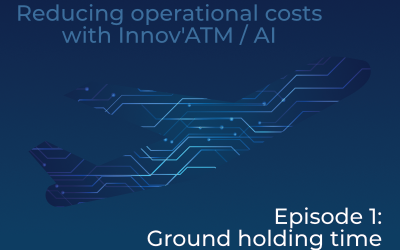 Reducing operational costs with Innov'ATM / AI – Episode 1: Ground holding time