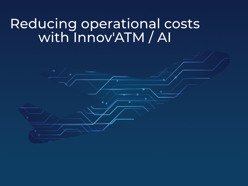 Reducing operational costs with Innov'ATM/AI